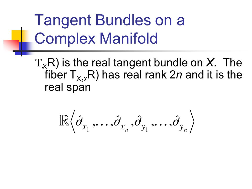 Tangent Bundles on a Complex Manifold XR) is the real tangent bundle on X.