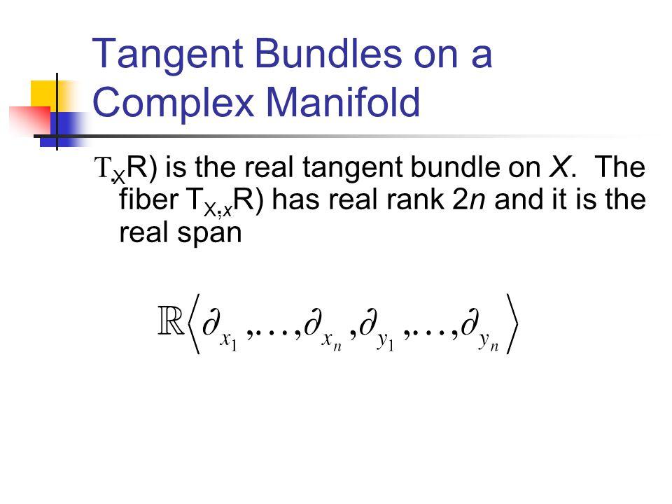 Tangent Bundles on a Complex Manifold XC):= XR) R C is the complex tangent bundle on X.