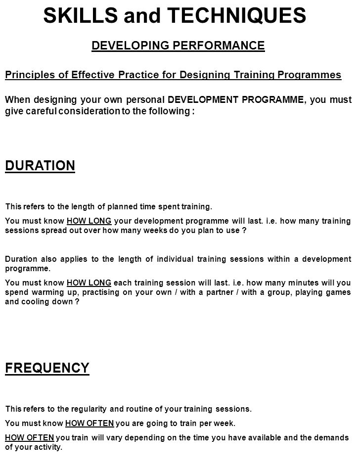 SKILLS and TECHNIQUES DEVELOPING PERFORMANCE Principles of Effective Practice for Designing Training Programmes When designing your own personal DEVEL