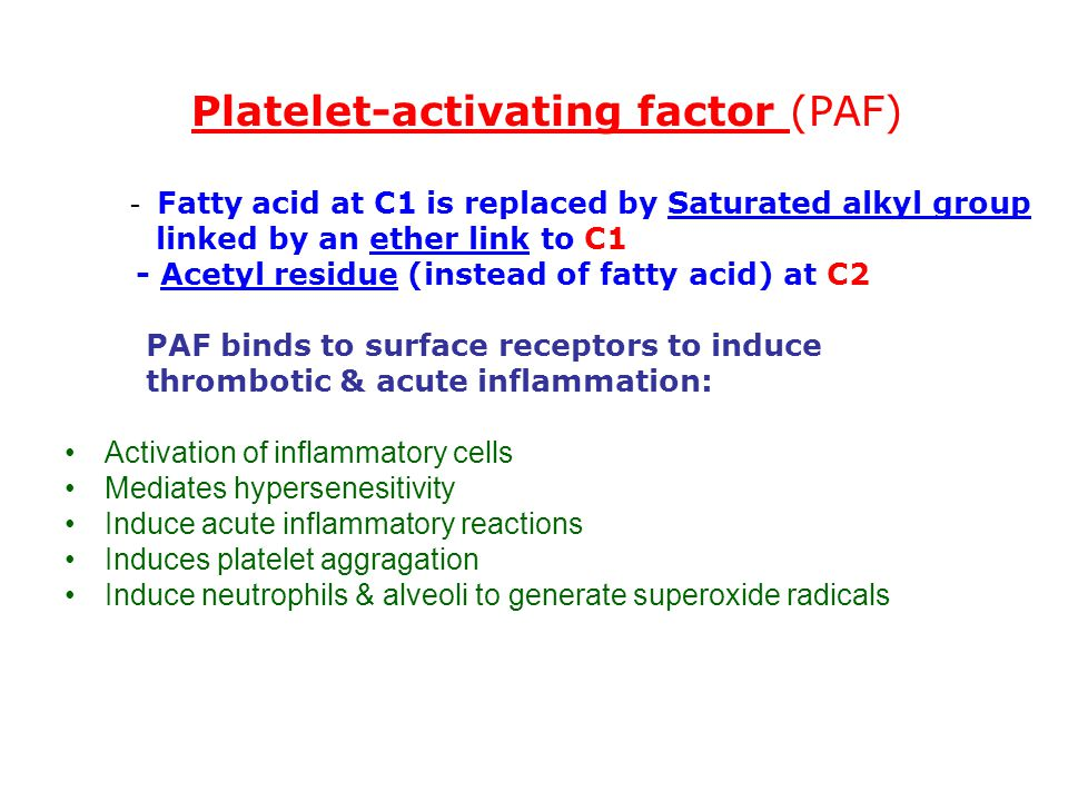 Platelet-activating factor (PAF) - Fatty acid at C1 is replaced by Saturated alkyl group linked by an ether link to C1 - Acetyl residue (instead of fa