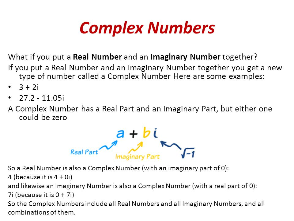 Complex Numbers What if you put a Real Number and an Imaginary Number together.