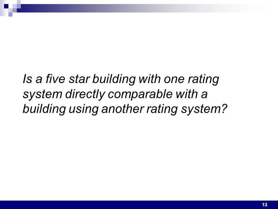 13 Is a five star building with one rating system directly comparable with a building using another rating system?
