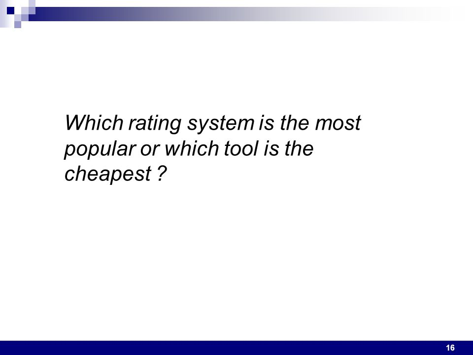 16 Which rating system is the most popular or which tool is the cheapest ?