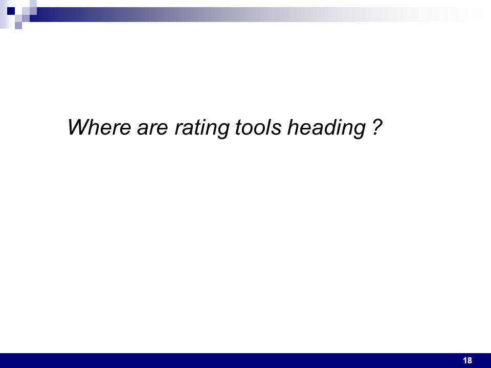 18 Where are rating tools heading ?