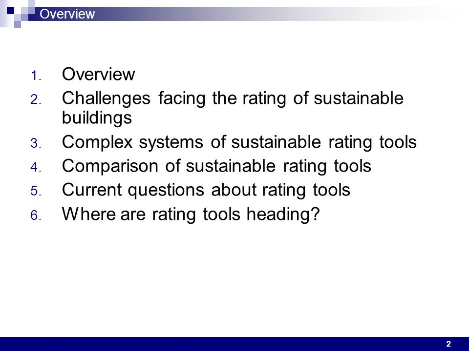 2 Overview 1. Overview 2. Challenges facing the rating of sustainable buildings 3. Complex systems of sustainable rating tools 4. Comparison of sustai