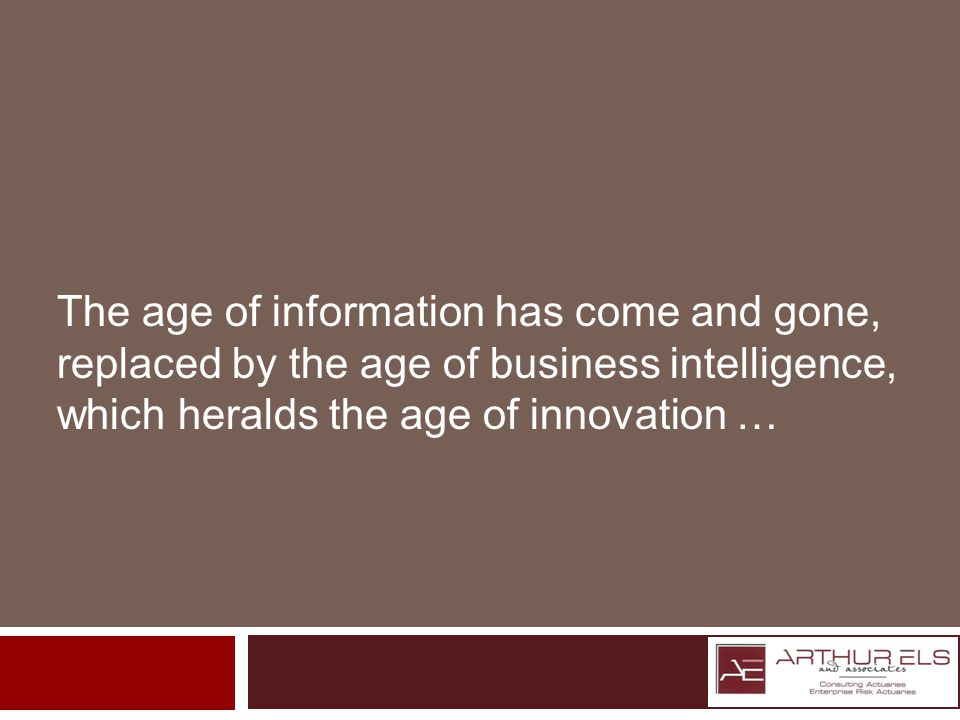 The age of information has come and gone, replaced by the age of business intelligence, which heralds the age of innovation …