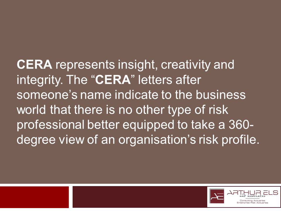 CERA represents insight, creativity and integrity.