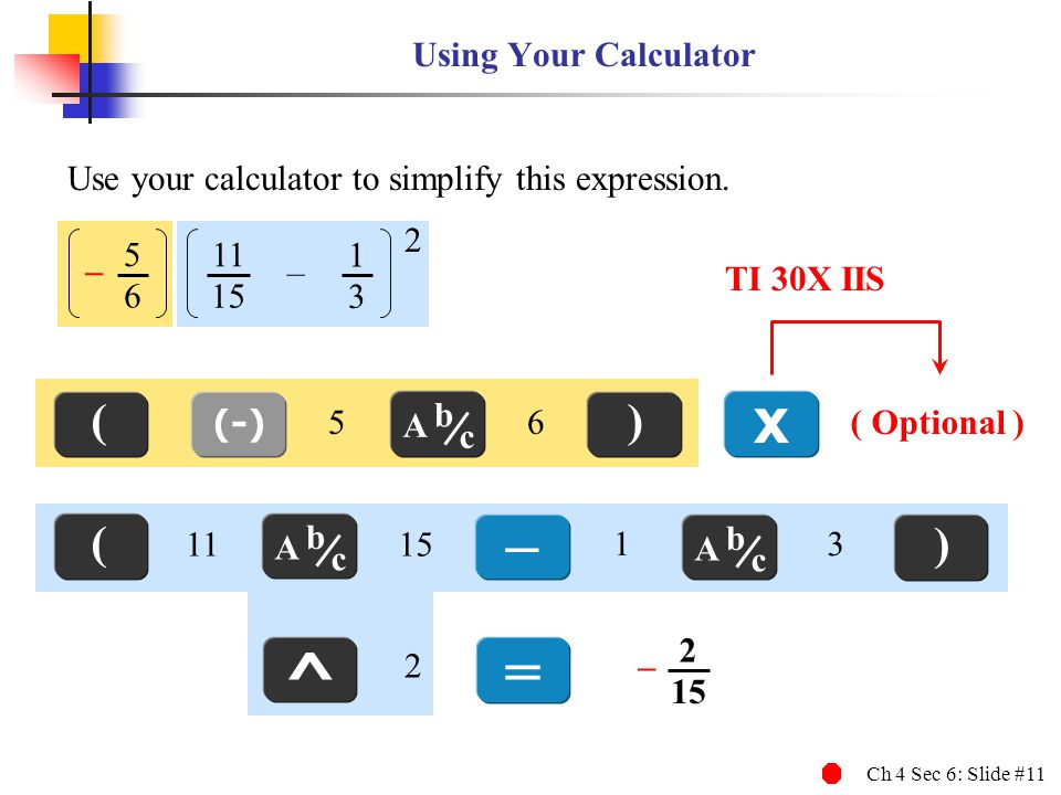 Ch 4 Sec 6: Slide #11 Using Your Calculator Use your calculator to simplify this expression.
