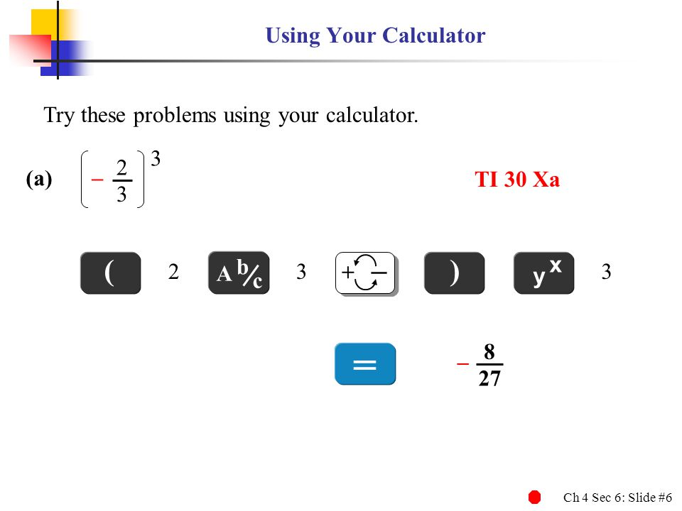 Ch 4 Sec 6: Slide #6 Using Your Calculator Try these problems using your calculator.