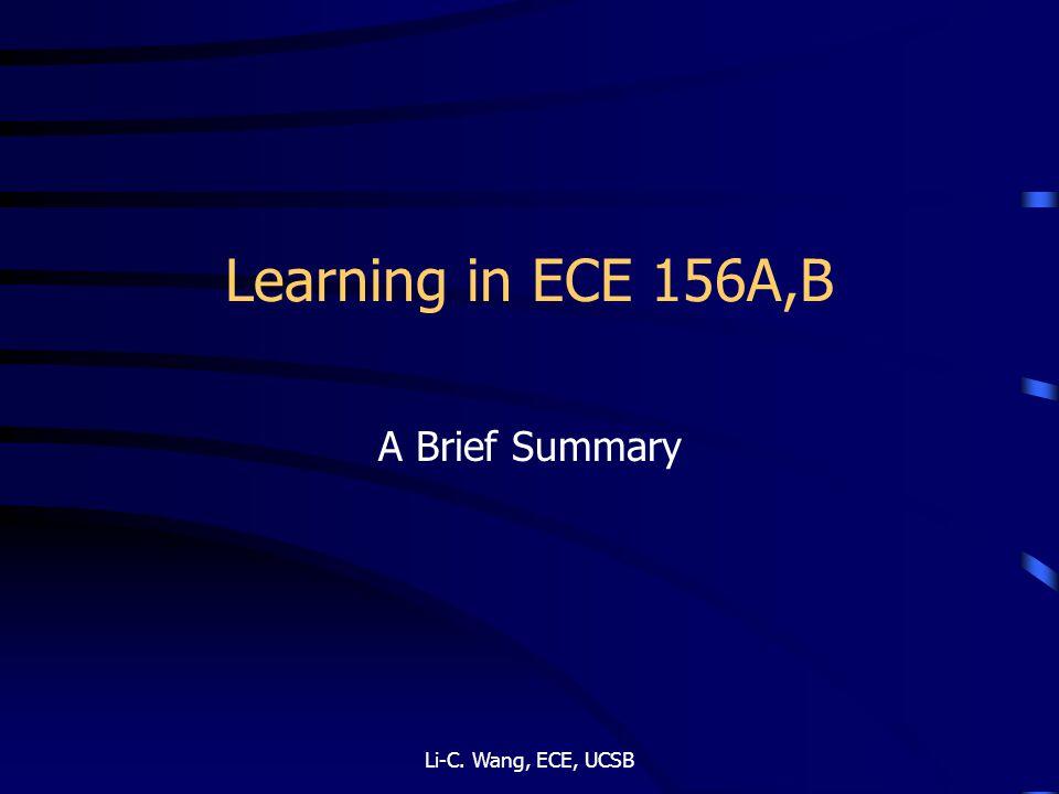 Learning in ECE 156A,B A Brief Summary Li-C. Wang, ECE, UCSB