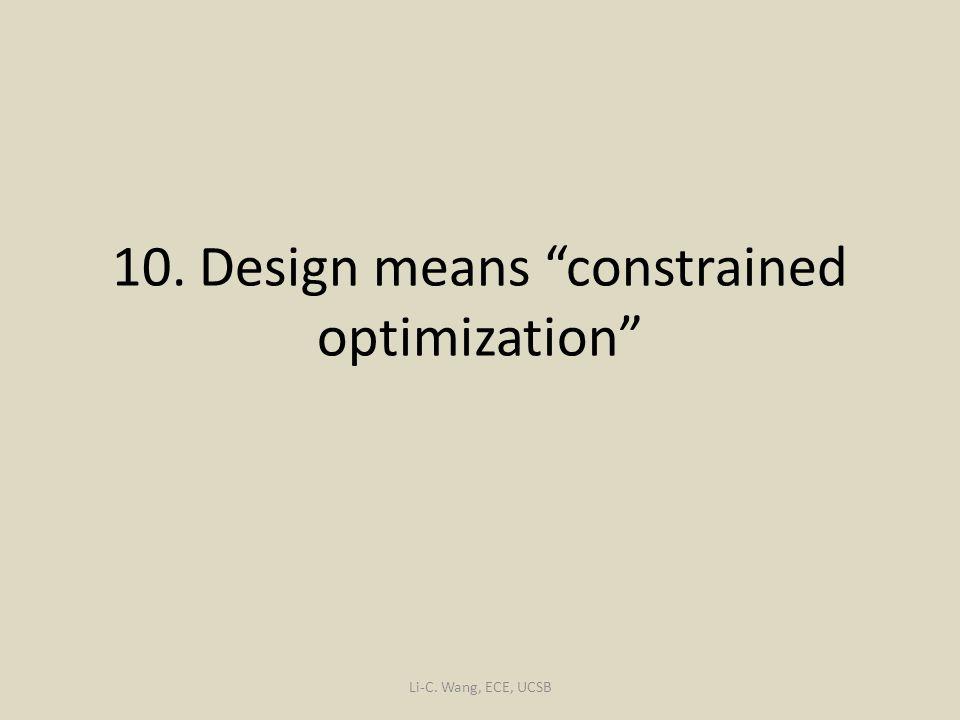 10. Design means constrained optimization Li-C. Wang, ECE, UCSB