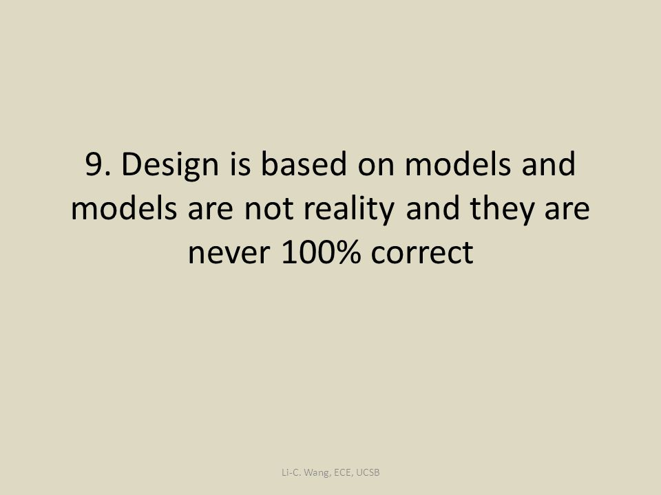 9.Design is based on models and models are not reality and they are never 100% correct Li-C.