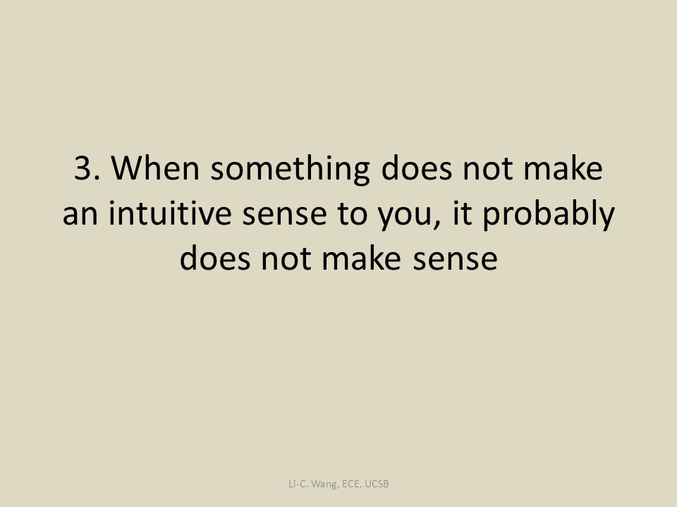 3.When something does not make an intuitive sense to you, it probably does not make sense Li-C.