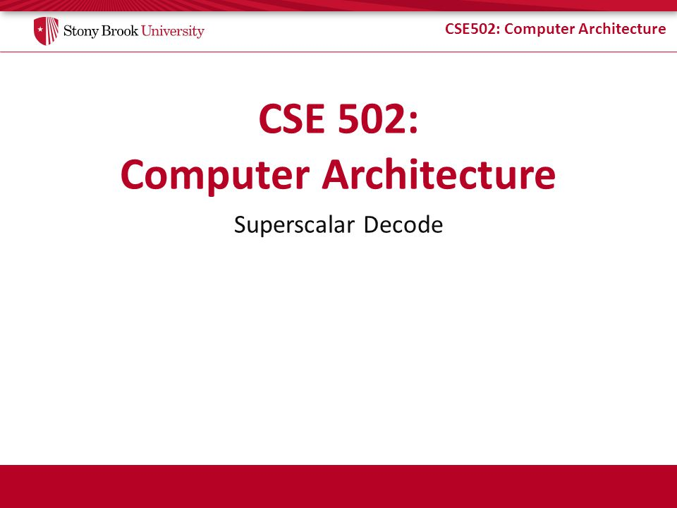 CSE502: Computer Architecture Superscalar Decode