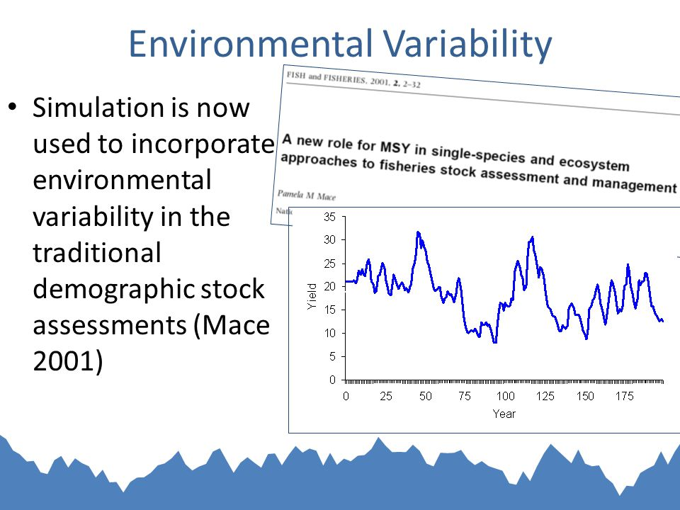 Environmental Variability Simulation is now used to incorporate environmental variability in the traditional demographic stock assessments (Mace 2001)