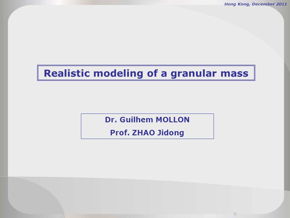 Realistic modeling of a granular mass Dr. Guilhem MOLLON Prof. ZHAO Jidong Hong Kong, December 2011