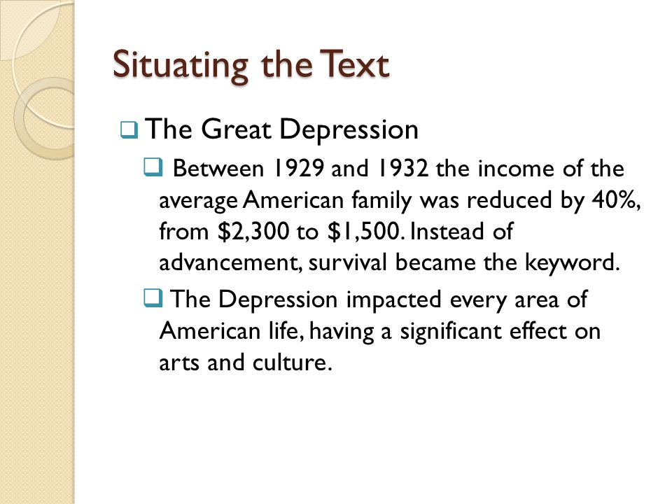 Situating the Text The Great Depression Between 1929 and 1932 the income of the average American family was reduced by 40%, from $2,300 to $1,500. Ins