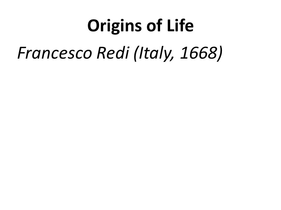 Origins of Life Francesco Redi (Italy, 1668)