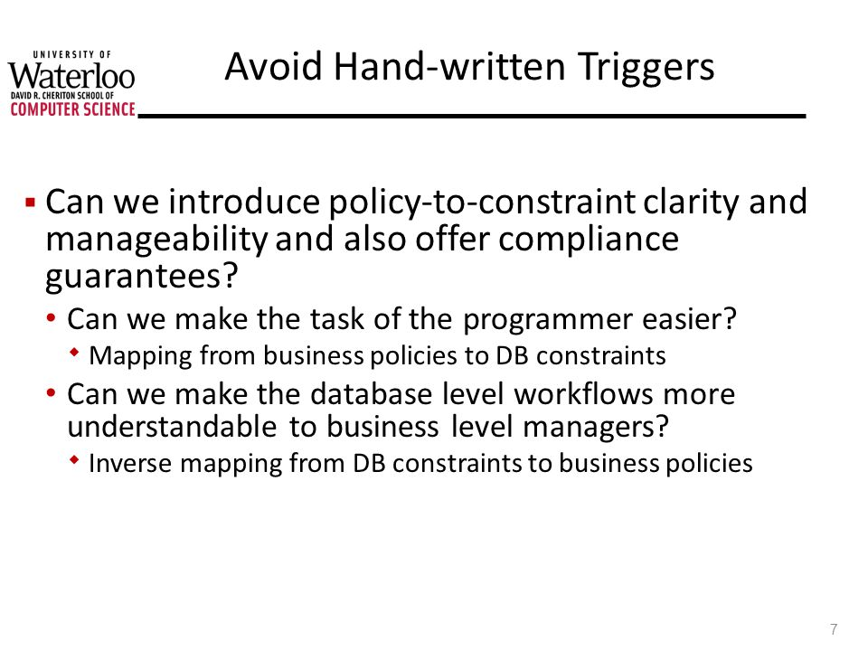 Avoid Hand-written Triggers Can we introduce policy-to-constraint clarity and manageability and also offer compliance guarantees.