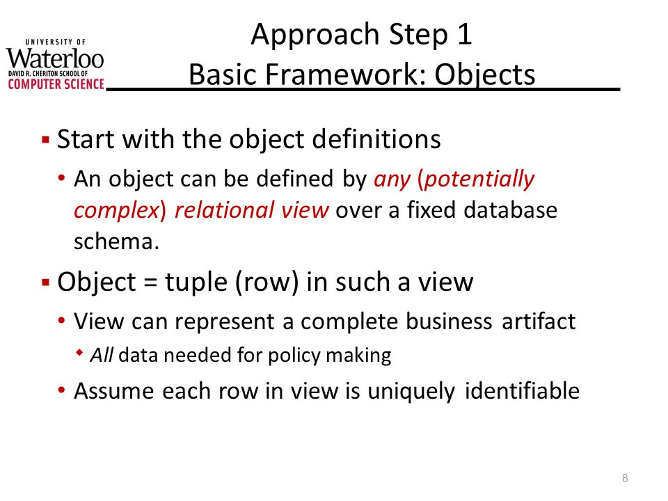 Approach Step 1 Basic Framework: Objects Start with the object definitions An object can be defined by any (potentially complex) relational view over a fixed database schema.