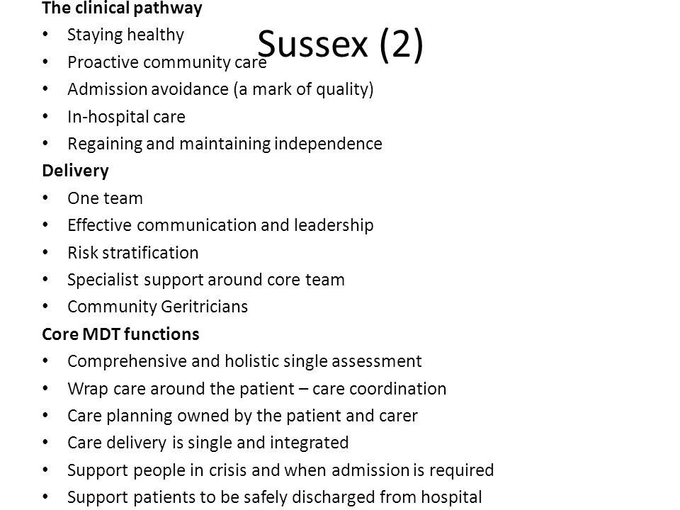 Sussex (2) The clinical pathway Staying healthy Proactive community care Admission avoidance (a mark of quality) In-hospital care Regaining and mainta