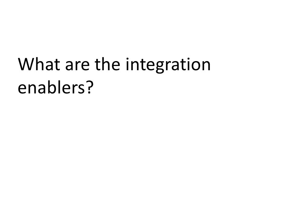 What are the integration enablers?