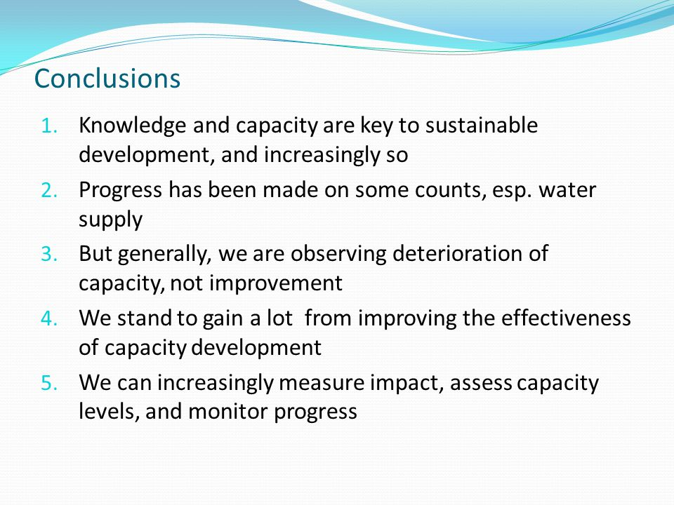 Conclusions 1. Knowledge and capacity are key to sustainable development, and increasingly so 2.
