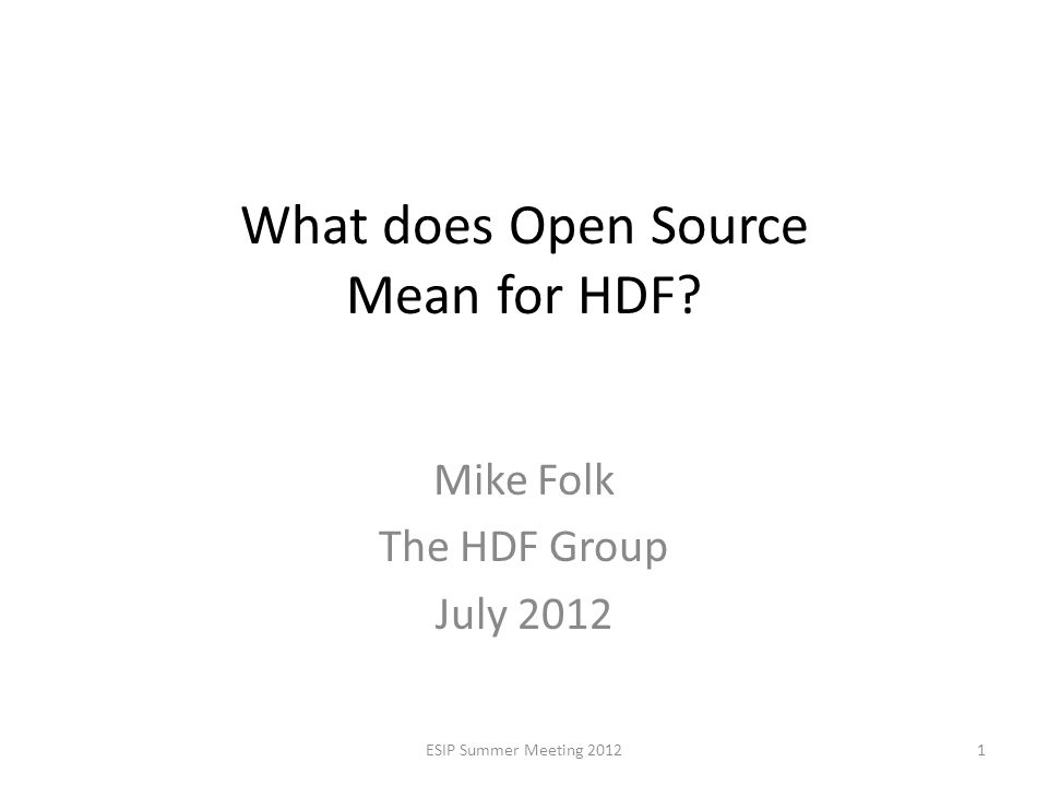 The HDF Group HDF project started in 1987 at NCSA/U of I – Apache and Mozilla have the same roots) The HDF Group started in 2006 – Non-profit in Champaign IL – 35+ staff and $3.5 in revenue ESIP Summer Meeting 201241