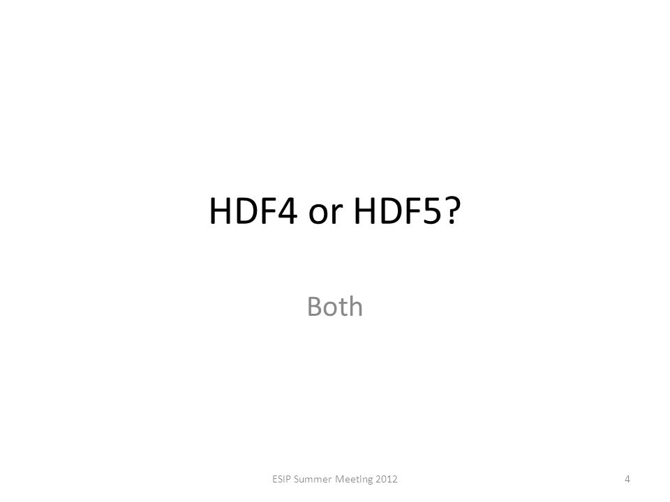 HDF4 or HDF5? Both ESIP Summer Meeting 20124