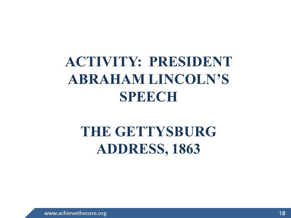 18 www.achievethecore.org ACTIVITY: PRESIDENT ABRAHAM LINCOLNS SPEECH THE GETTYSBURG ADDRESS, 1863 18