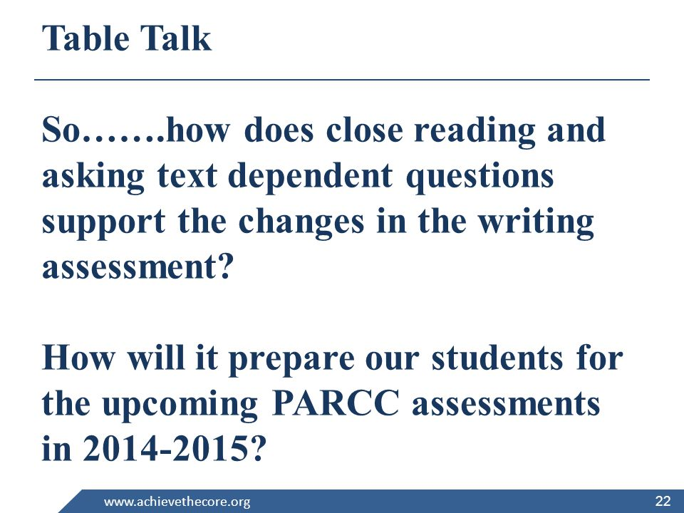Table Talk So…….how does close reading and asking text dependent questions support the changes in the writing assessment.