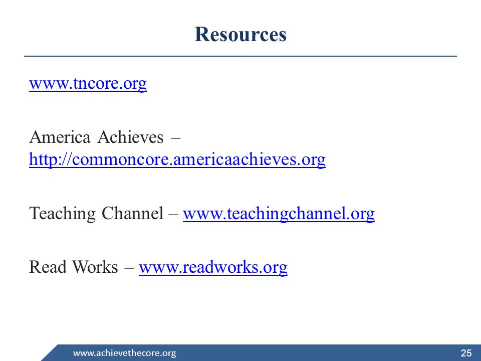 Resources   America Achieves –     Teaching Channel –   Read Works –   25