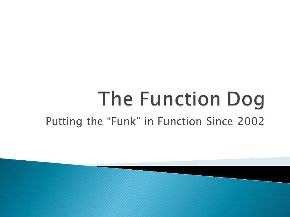 Putting the Funk in Function Since 2002