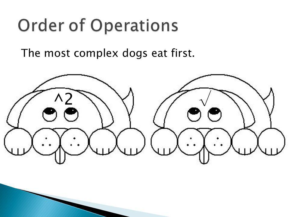 The most complex dogs eat first. ^2