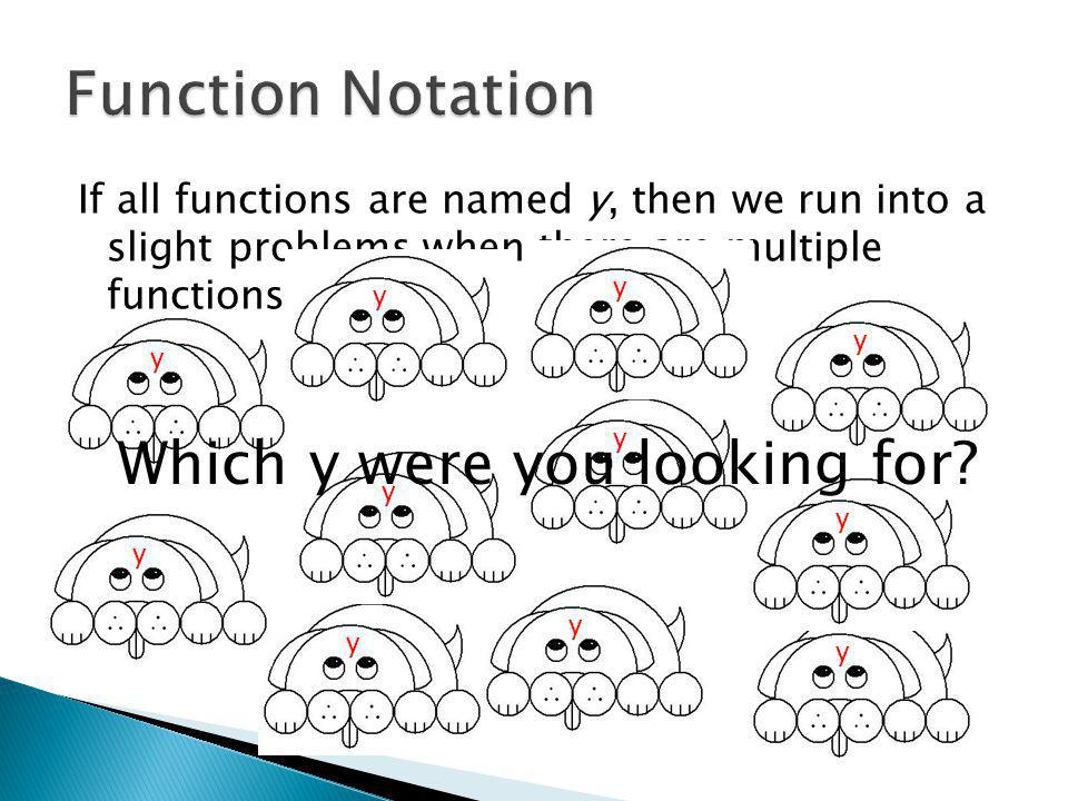 If all functions are named y, then we run into a slight problems when there are multiple functions… yyyyyyyyyyy Which y were you looking for?