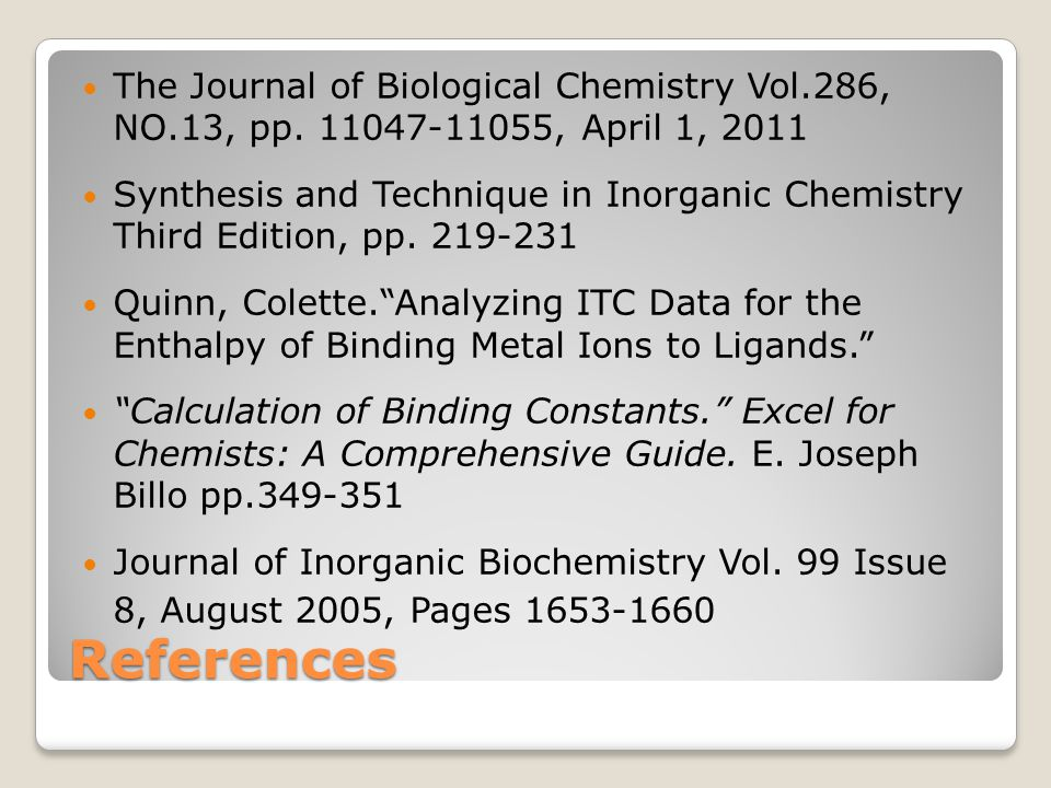 References The Journal of Biological Chemistry Vol.286, NO.13, pp. 11047-11055, April 1, 2011 Synthesis and Technique in Inorganic Chemistry Third Edi