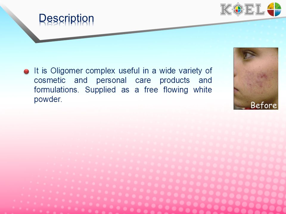 It is Oligomer complex useful in a wide variety of cosmetic and personal care products and formulations. Supplied as a free flowing white powder.