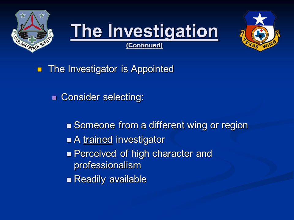 The Investigation The Investigator is Appointed The Investigator is Appointed Select someone that isnt: Select someone that isnt: Unskilled Unskilled Slow to get stuff done Slow to get stuff done Biased or history of being opiniated, or dishonest Biased or history of being opiniated, or dishonest Close friends with the member(s) involved Close friends with the member(s) involved