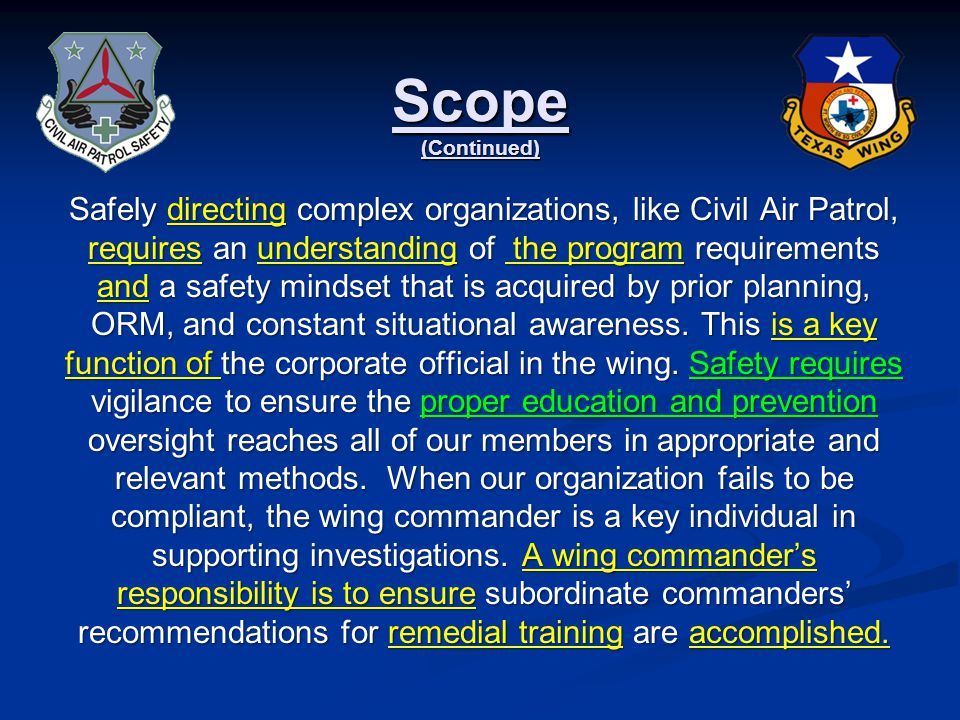 Scope (Continued ) Introduction Safely directing complex organizations, like Civil Air Patrol, requires an understanding of the program requirements and a safety mindset that is acquired by prior planning, ORM, and constant situational awareness.