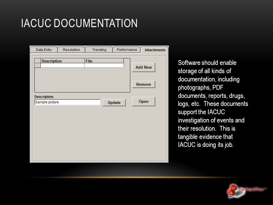 IACUC DOCUMENTATION Software should enable storage of all kinds of documentation, including photographs, PDF documents, reports, drugs, logs, etc.