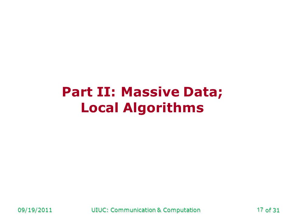 of 31 09/19/2011UIUC: Communication & Computation17 Part II: Massive Data; Local Algorithms