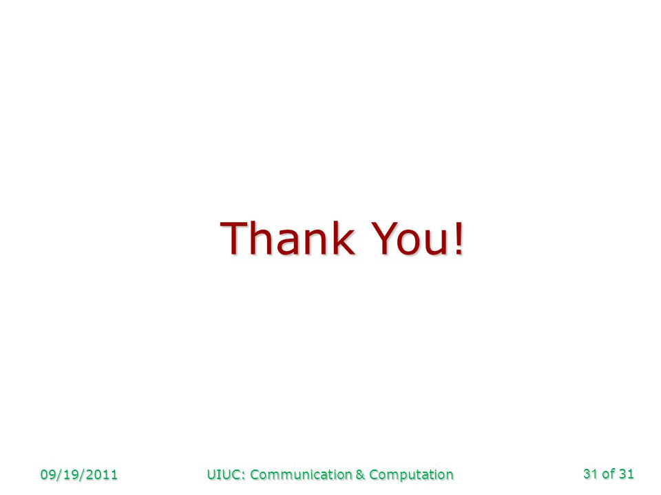 of 31 09/19/2011UIUC: Communication & Computation31 Thank You!