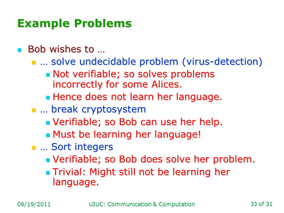 of 31 09/19/2011UIUC: Communication & Computation33 Example Problems Bob wishes to … Bob wishes to … … solve undecidable problem (virus-detection) … s