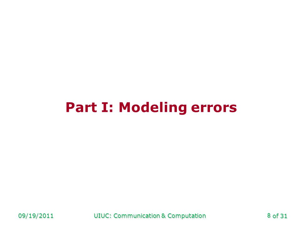 of 31 09/19/2011UIUC: Communication & Computation19 Sublinear time algorithmics Algorithms dont always need to run in linear time (!), provided … Algorithms dont always need to run in linear time (!), provided … They have random access to input, They have random access to input, Output is short (relative to input), Output is short (relative to input), Answers dont have usual, exact, guarantee.