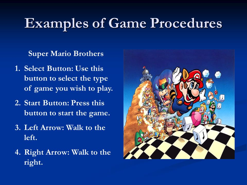 Examples of Game Procedures Super Mario Brothers 1.Select Button: Use this button to select the type of game you wish to play.