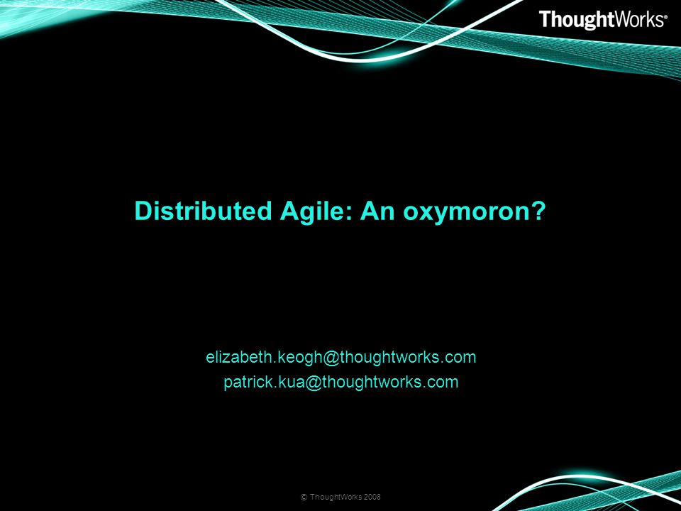 Distributed Agile: An oxymoron.