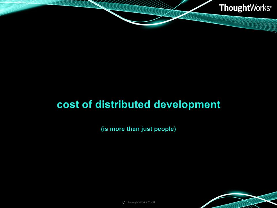 cost of distributed development (is more than just people)