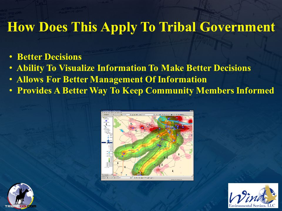 How Does This Apply To Tribal Government Better Decisions Ability To Visualize Information To Make Better Decisions Allows For Better Management Of In
