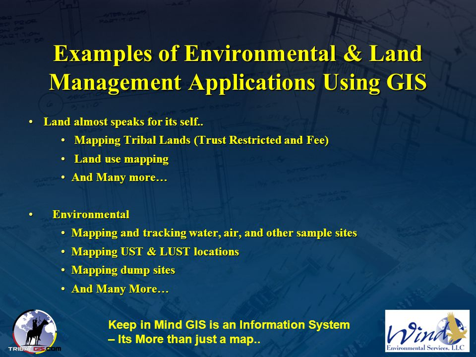 Examples of Environmental & Land Management Applications Using GIS Land almost speaks for its self..Land almost speaks for its self.. Mapping Tribal L