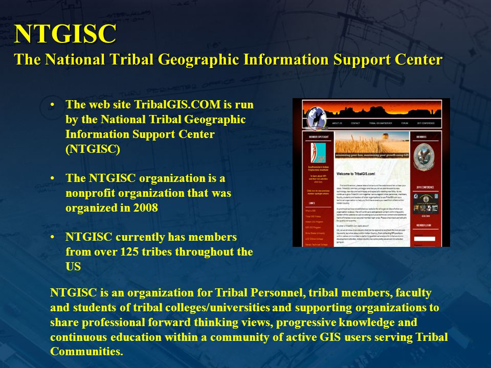 NTGISC The National Tribal Geographic Information Support Center The web site TribalGIS.COM is run by the National Tribal Geographic Information Suppo